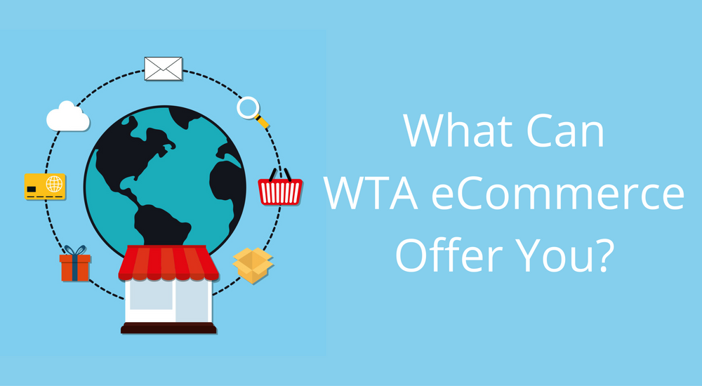 What Can WTA eCommerce Offer You