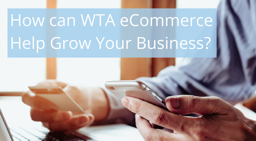 How can WTA eCommerce Help Your Business?