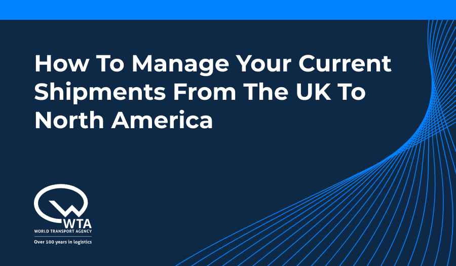 How to Manage Your Current Shipments From the UK to North America