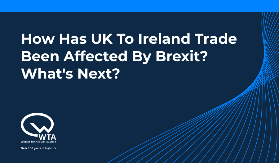 How Has UK To Ireland Trade Been Affected By Brexit? What's Next?