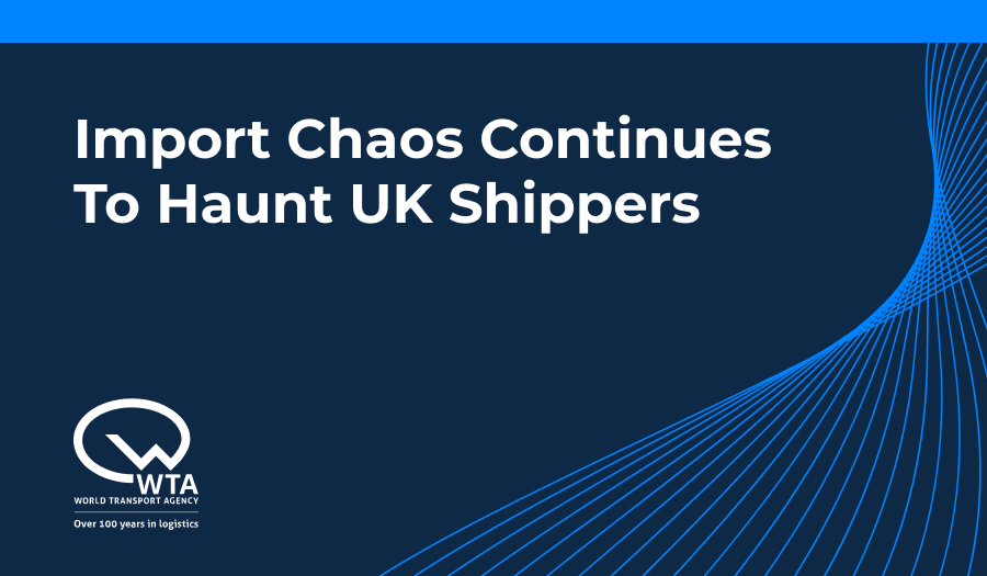 Import chaos continues to haunt UK shippers