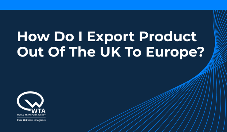 How do I export product out of the UK to Europe?