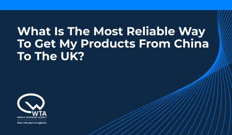 What is the most reliable way to get my products from China to the UK?